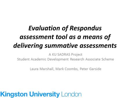 Evaluation of Respondus assessment tool as a means of delivering summative assessments A KU SADRAS Project Student Academic Development Research Associate.