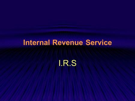 "Internal Revenue Service I.R.S. I.R.S History During the early years of the United States, federal taxes were ""external""; they were tariffs or customs."