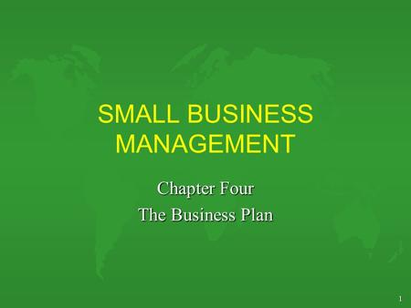 1 SMALL BUSINESS MANAGEMENT Chapter Four The Business Plan.