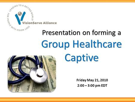 Presentation on forming a Group Healthcare Captive Friday May 21, 2010 2:00 – 3:00 pm EDT.