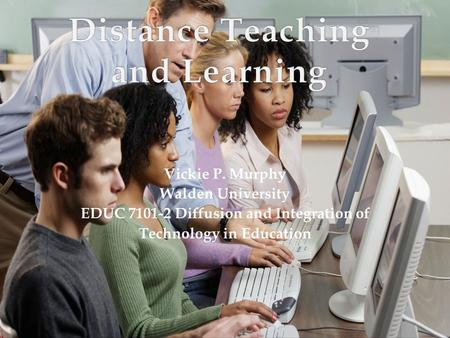 Vickie P. Murphy Walden University EDUC 7101-2 Diffusion and Integration of Technology in Education.