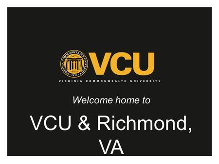 Welcome home to VCU & Richmond, VA. Welcome VCU's Office of Faculty Recruitment and Retention would like to welcome you to VCU and Richmond, Virginia.