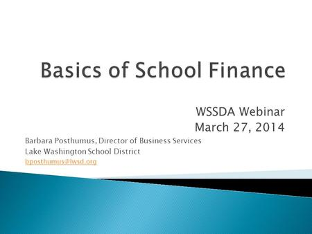 WSSDA Webinar March 27, 2014 Barbara Posthumus, Director of Business Services Lake Washington School District