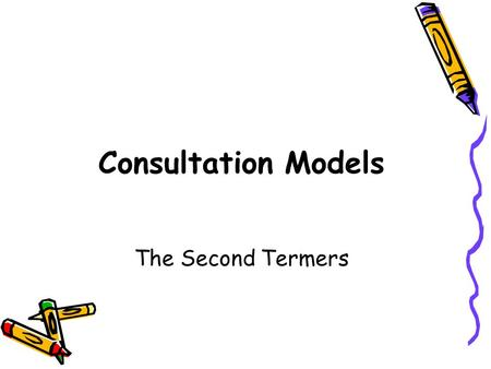 Consultation Models The Second Termers Why the consultation? Pivotal to everything we do as GPs Gives insight into doctor-patient relationship Likely.