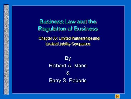 Business Law and the Regulation of Business Chapter 33: Limited Partnerships and Limited Liability Companies By Richard A. Mann & Barry S. Roberts.