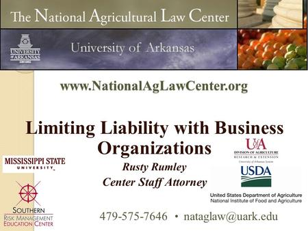 Limiting Liability with Business Organizations Rusty Rumley Center Staff Attorney 479-575-7646