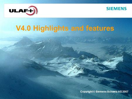 V4.0 Highlights and features Copyright © Siemens Schweiz AG 2007.