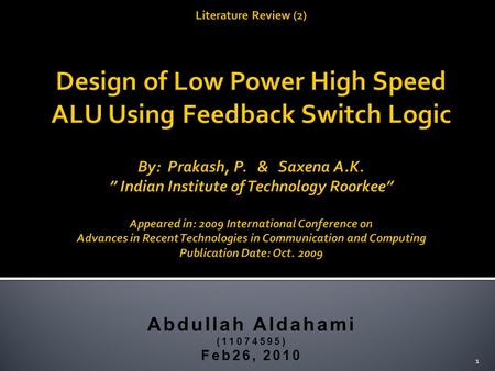 Abdullah Aldahami (11074595) Feb26, 2010 1. 1. Introduction 2. Feedback Switch Logic 3. Arithmetic Logic Unit Architecture a.Ripple-Carry Adder b.Kogge-Stone.