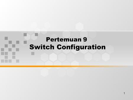 1 Pertemuan 9 Switch Configuration. Discussion Topics Starting the Switch Configuring the Switch 2.