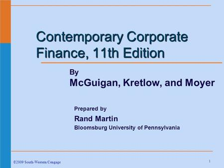 1 Contemporary Corporate Finance, 11th Edition ©2009 South-Western/Cengage By McGuigan, Kretlow, and Moyer Prepared by Rand Martin Bloomsburg University.
