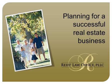 Planning for a successful real estate business. Disclaimer The information in this presentation is intended only for general informational purposes. No.