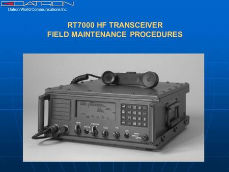 Datron World Communications Inc. RT7000 HF TRANSCEIVER FIELD MAINTENANCE PROCEDURES.