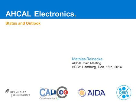 AHCAL Electronics. Status and Outlook Mathias Reinecke AHCAL main Meeting D ESY Hamburg, Dec. 16th, 2014.