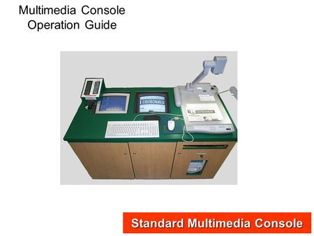 Multimedia Console Operation Guide Standard Multimedia Console.