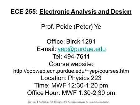 Copyright © The McGraw-Hill Companies, Inc. Permission required for reproduction or display. ECE 255: Electronic Analysis and Design Prof. Peide (Peter)