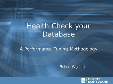 1 Robert Wijnbelt Health Check your Database A Performance Tuning Methodology.