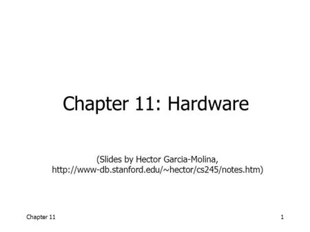 Chapter 111 Chapter 11: Hardware (Slides by Hector Garcia-Molina,