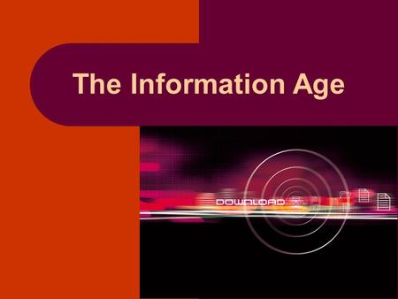 The Information Age. What is the Information Age? People, Information & Societies that chronicle the birth and growth of electronic information -- from.