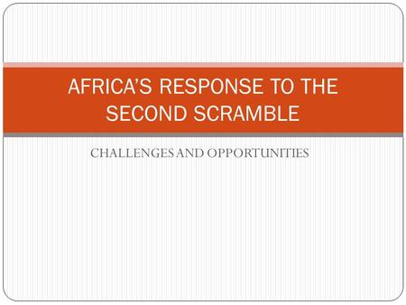 CHALLENGES AND OPPORTUNITIES AFRICA'S RESPONSE TO THE SECOND SCRAMBLE.