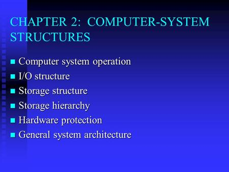 CHAPTER 2: COMPUTER-SYSTEM STRUCTURES Computer system operation Computer system operation I/O structure I/O structure Storage structure Storage structure.