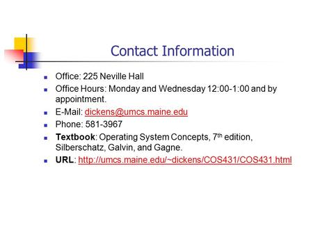 Contact Information Office: 225 Neville Hall Office Hours: Monday and Wednesday 12:00-1:00 and by appointment.