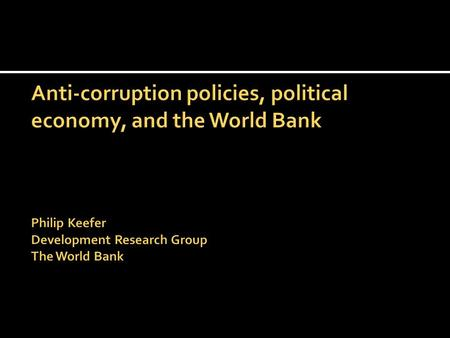  Through to mid-1990s: Corruption a byproduct of under-development.  Address through overall development strategies.  Corruption in Bank projects,