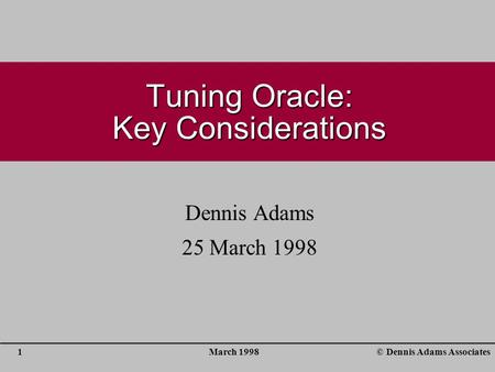 March 19981© Dennis Adams Associates Tuning Oracle: Key Considerations Dennis Adams 25 March 1998.