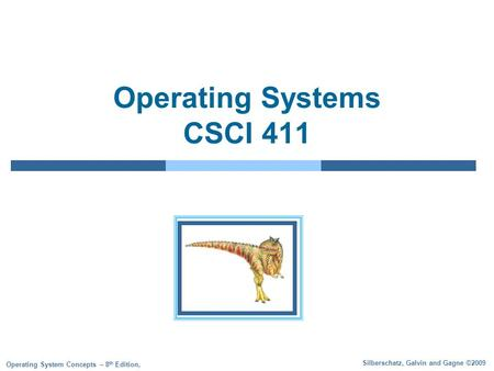 Silberschatz, Galvin and Gagne ©2009 Operating System Concepts – 8 th Edition, Operating Systems CSCI 411.