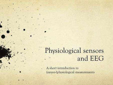 Physiological sensors and EEG A short introduction to (neuro-)physiological measurements.