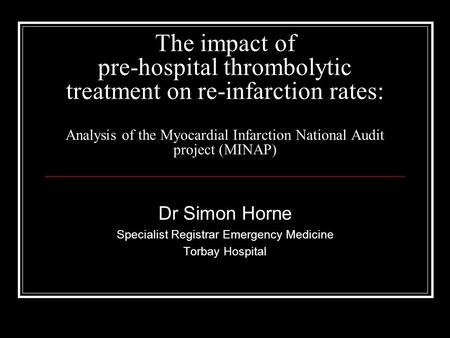 The impact of pre-hospital thrombolytic treatment on re-infarction rates: Analysis of the Myocardial Infarction National Audit project (MINAP) Dr Simon.
