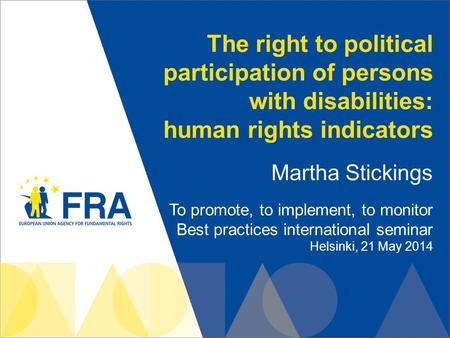 The right to political participation of persons with disabilities: human rights indicators Martha Stickings To promote, to implement, to monitor Best practices.