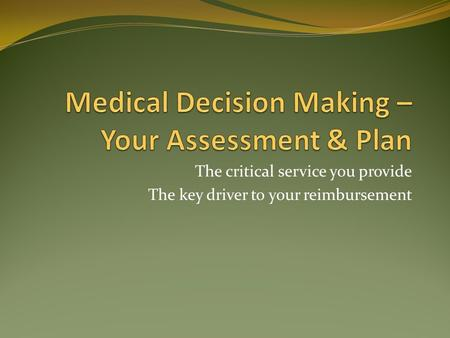 The critical service you provide The key driver to your reimbursement.