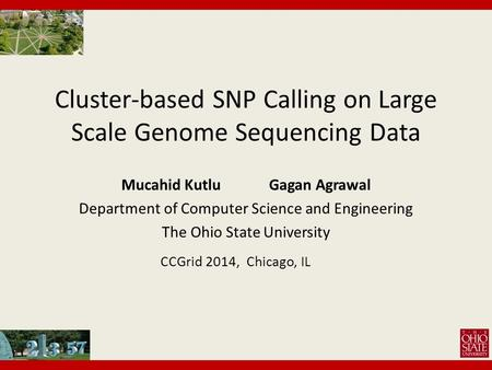 Cluster-based SNP Calling on Large Scale Genome Sequencing Data Mucahid KutluGagan Agrawal Department of Computer Science and Engineering The Ohio State.
