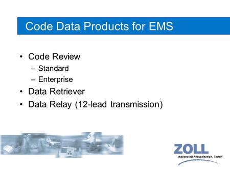 Code Data Products for EMS Code Review –Standard –Enterprise Data Retriever Data Relay (12-lead transmission)