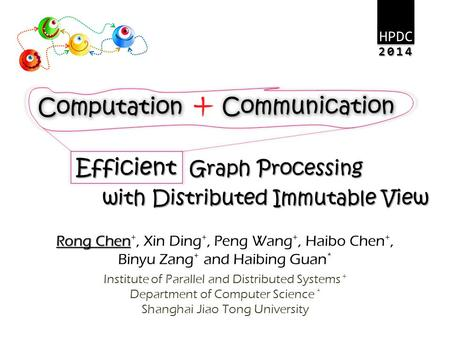 Efficient Graph Processing with Distributed Immutable View Rong Chen Rong Chen +, Xin Ding +, Peng Wang +, Haibo Chen +, Binyu Zang + and Haibing Guan.