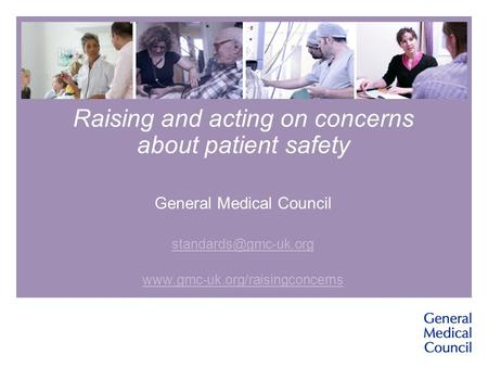 Raising and acting on concerns about patient safety General Medical Council