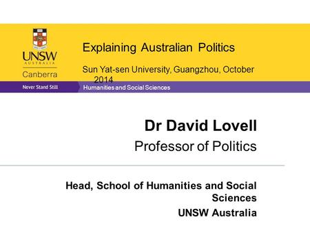 Humanities and Social Sciences Dr David Lovell Professor of Politics Head, School of Humanities and Social Sciences UNSW Australia Explaining Australian.