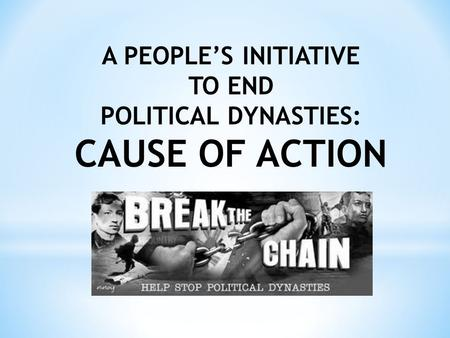 A PEOPLE'S INITIATIVE TO END POLITICAL DYNASTIES: CAUSE OF ACTION.