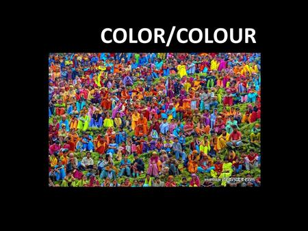 COLOR/COLOUR. What is colour? It is one of the basic elements of visual languages (together with dots, lines, shapes, texture and light) DEFINITION: Colour.