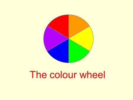 The colour wheel. Primary Colours A primary colour is a colour which cannot be made by mixing other colours What are the three primary colours? The primary.