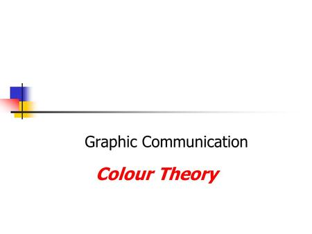 Graphic Communication Colour Theory. Primary Colours  Red  Yellow  Blue.