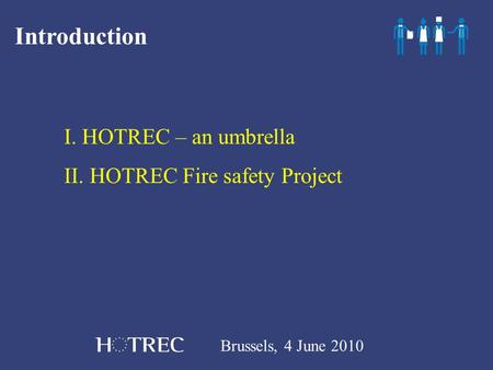 Brussels, 4 June 2010 Introduction I. HOTREC – an umbrella II. HOTREC Fire safety Project.