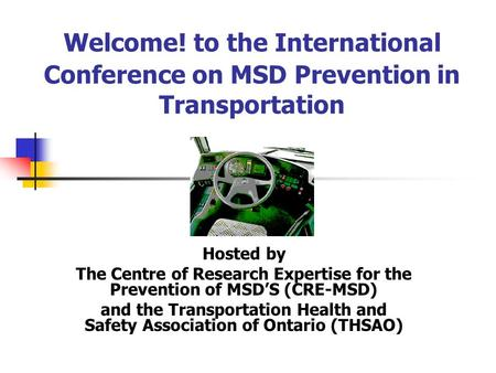 Welcome! to the International Conference on MSD Prevention in Transportation Hosted by The Centre of Research Expertise for the Prevention of MSD'S (CRE-MSD)