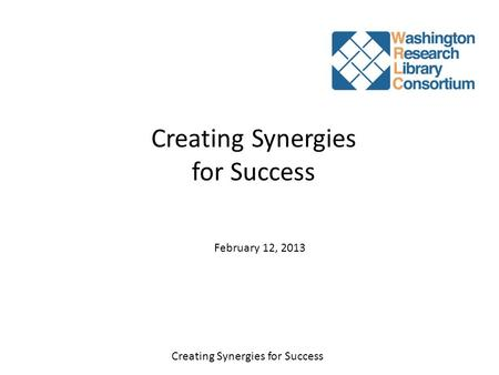 Creating Synergies for Success February 12, 2013.