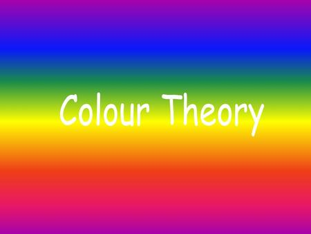 Colour Basics Why are different colours used in design? Why is colour important?