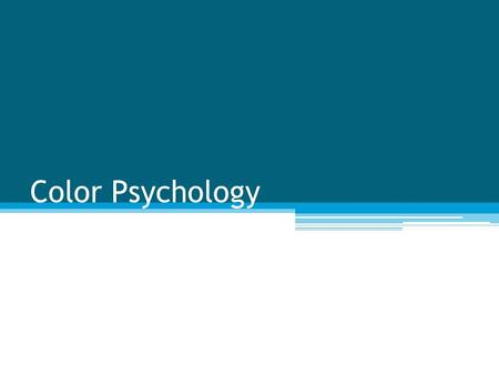 "Color Psychology. Color ""meaningful constant for sighted people"" ""powerful psychological tool"" ▫Positive or negative effect Applications ▫Logo design."