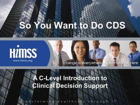 So You Want to Do CDS A C-Level Introduction to Clinical Decision Support.
