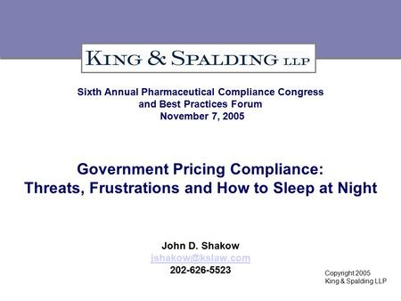 Sixth Annual Pharmaceutical Compliance Congress and Best Practices Forum November 7, 2005 Government Pricing Compliance: Threats, Frustrations and How.