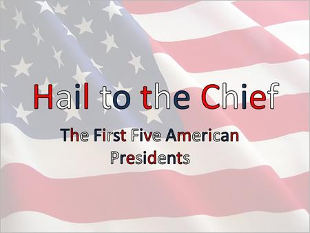 The First Five American Presidents