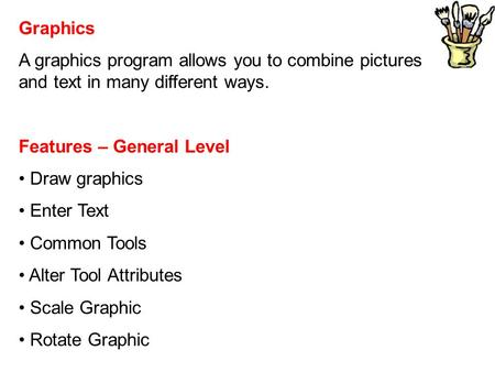 Graphics A graphics program allows you to combine pictures and text in many different ways. Features – General Level Draw graphics Enter Text Common Tools.